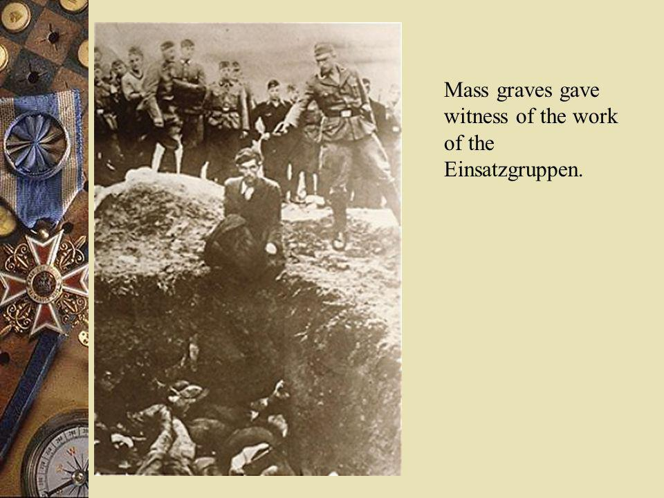 Mass graves gave witness of the work of the Einsatzgruppen.