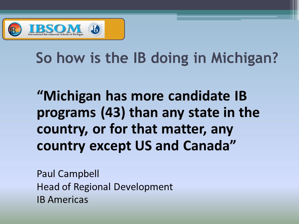 So how is the IB doing in Michigan