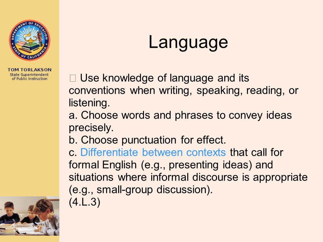 Language  Use knowledge of language and its conventions when writing, speaking, reading, or listening.