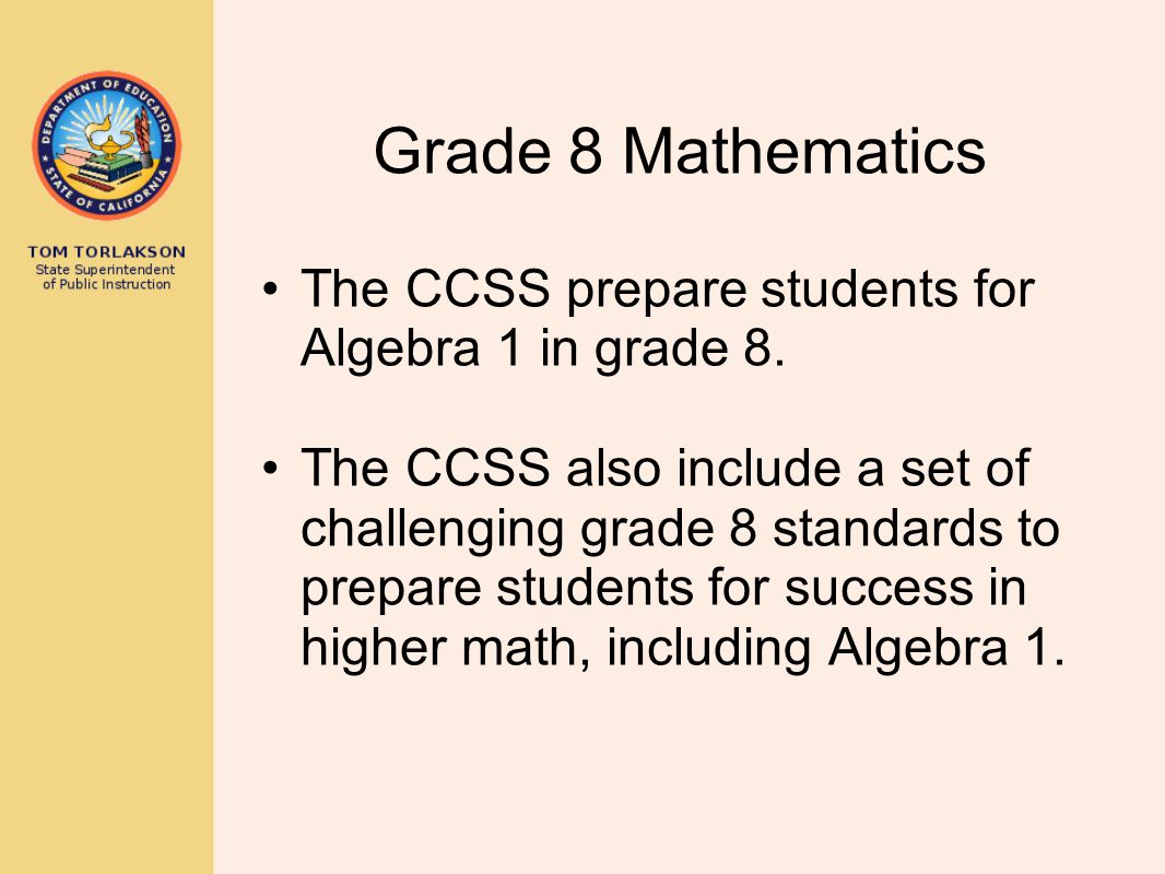 Grade 8 Mathematics The CCSS prepare students for Algebra 1 in grade 8.