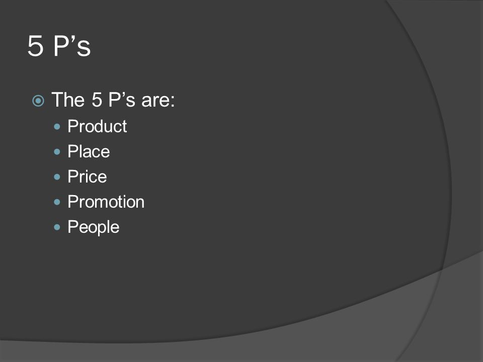 5 P's The 5 P's are: Product Place Price Promotion People