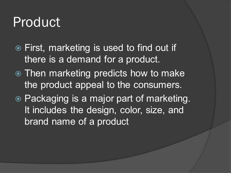 Product First, marketing is used to find out if there is a demand for a product.