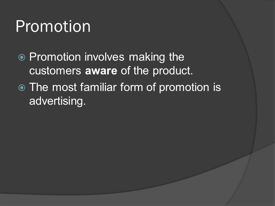 Promotion Promotion involves making the customers aware of the product.