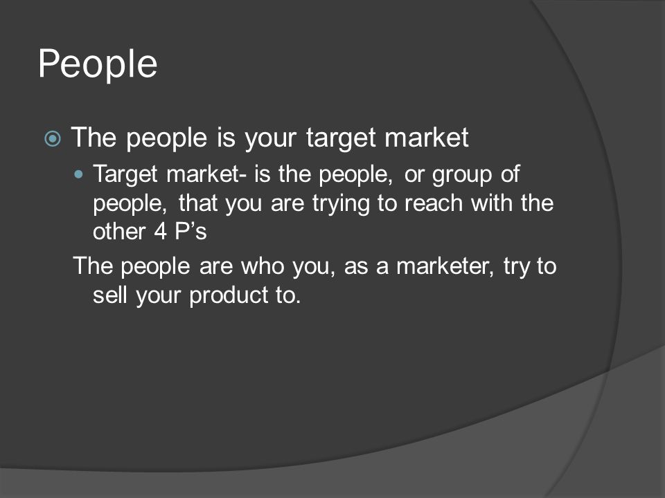 People The people is your target market