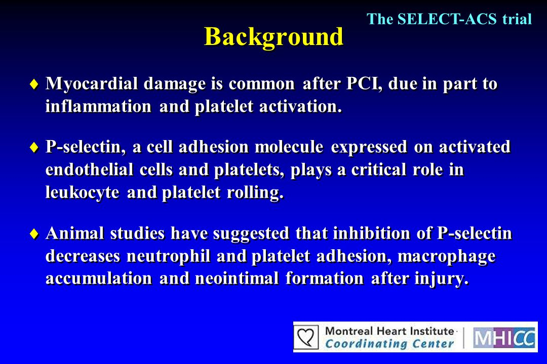 The SELECT-ACS trial Background. Myocardial damage is common after PCI, due in part to inflammation and platelet activation.