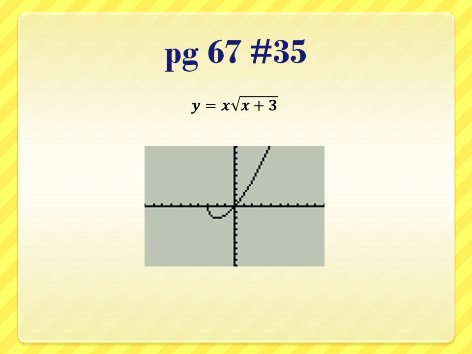 pg 67 #35 𝒚=𝒙 𝒙+𝟑