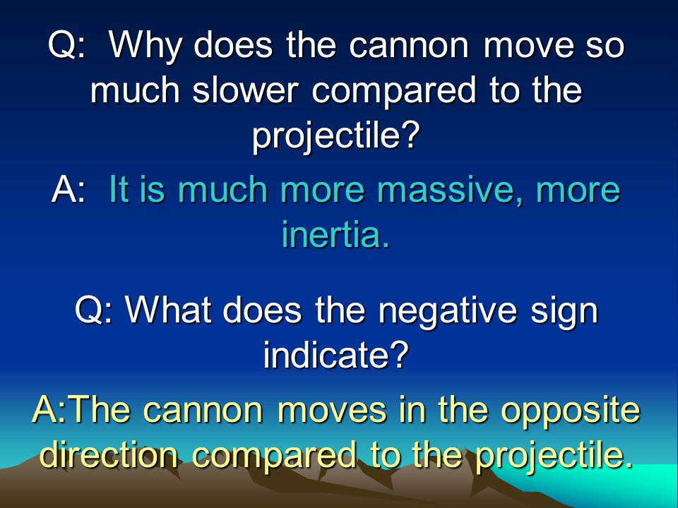 Q: Why does the cannon move so much slower compared to the projectile