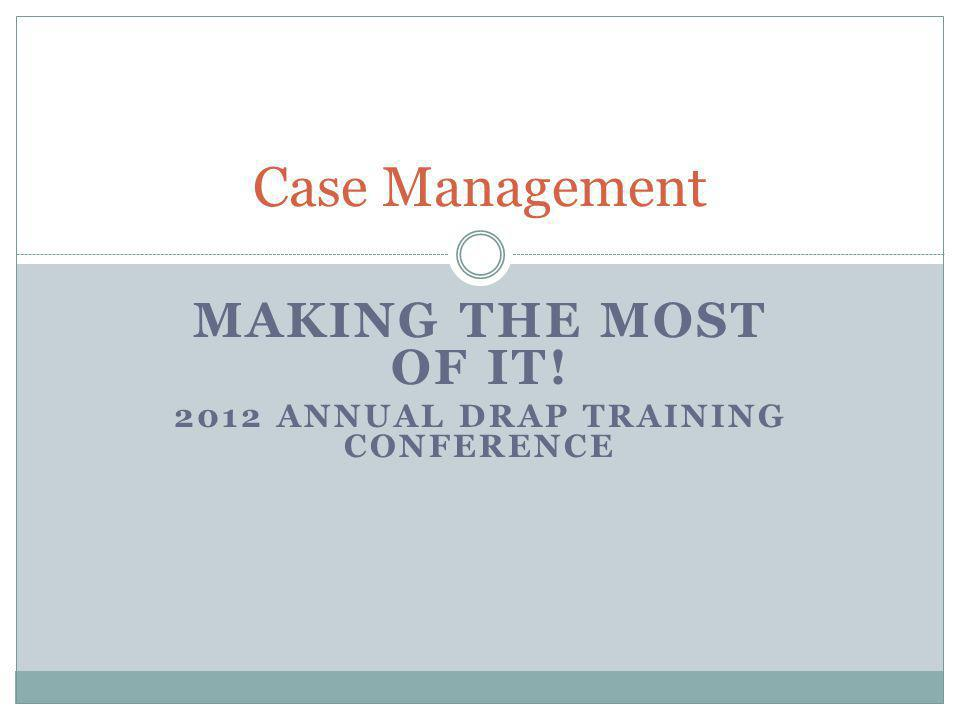 Making the Most of It! 2012 Annual DRAP Training Conference