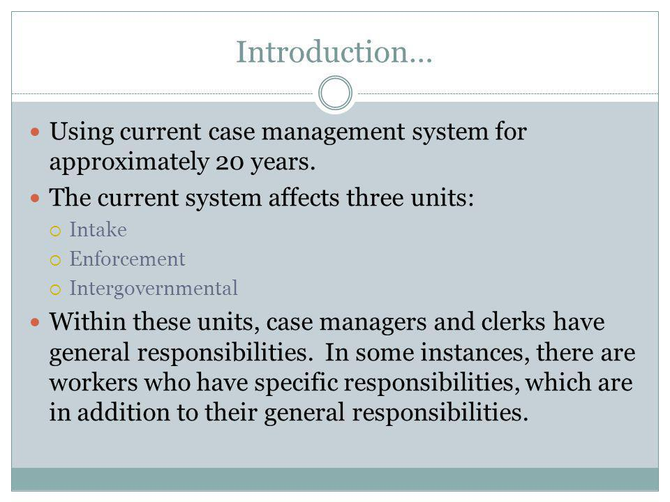 Introduction… Using current case management system for approximately 20 years. The current system affects three units: