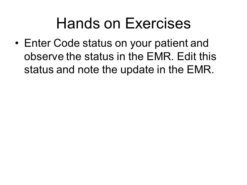 Hands on Exercises Enter Code status on your patient and observe the status in the EMR.