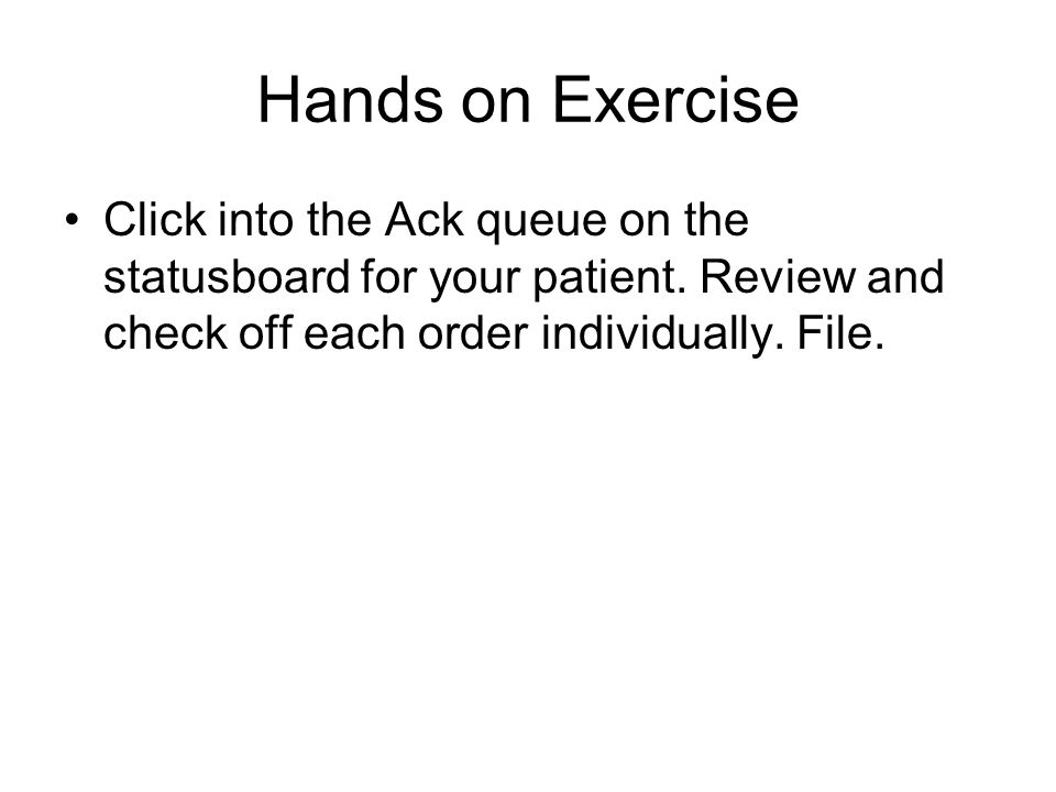 Hands on Exercise Click into the Ack queue on the statusboard for your patient.
