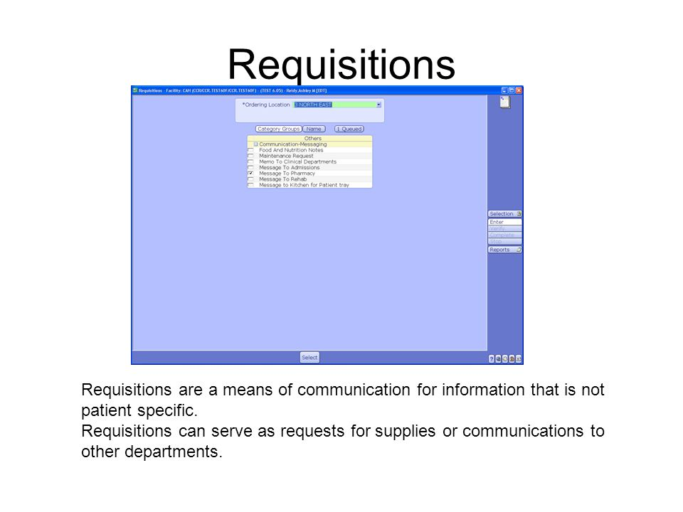 Requisitions Requisitions are a means of communication for information that is not patient specific.