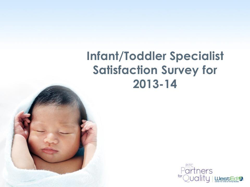 Infant/Toddler Specialist Satisfaction Survey for 2013-14