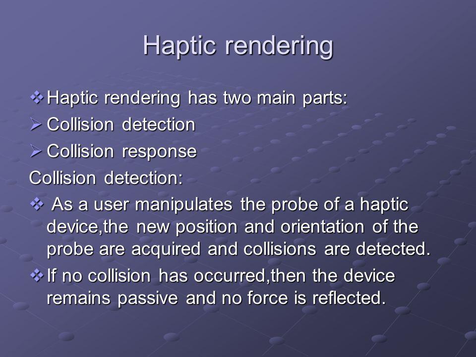 Haptic rendering Haptic rendering has two main parts: