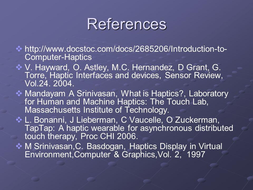 References http://www.docstoc.com/docs/2685206/Introduction-to-Computer-Haptics.