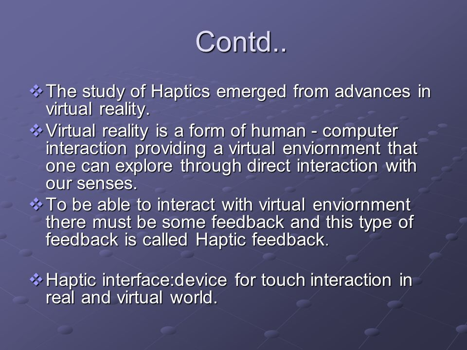 Contd.. The study of Haptics emerged from advances in virtual reality.