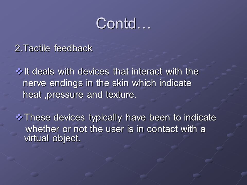 Contd… 2.Tactile feedback It deals with devices that interact with the