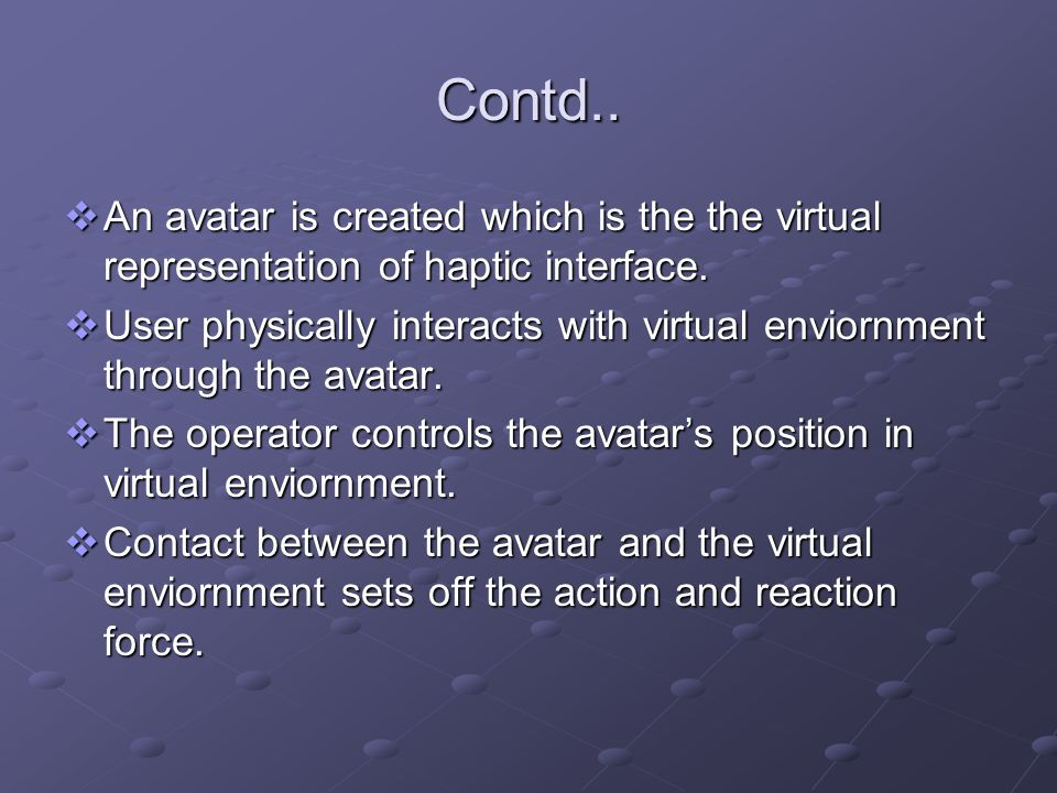 Contd.. An avatar is created which is the the virtual representation of haptic interface.