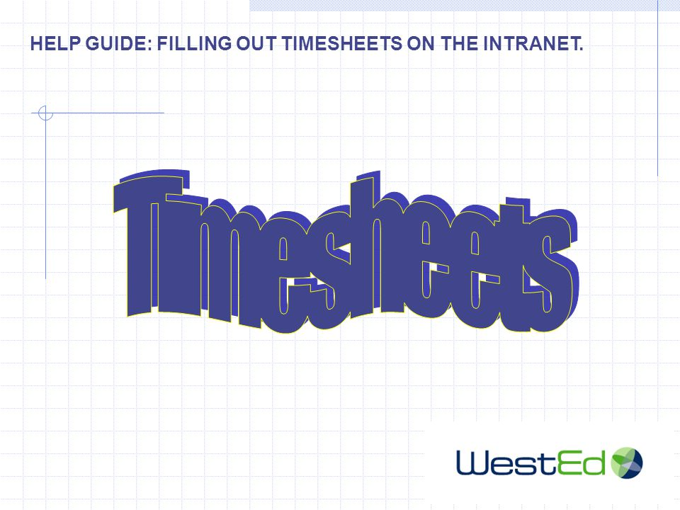 HELP GUIDE: FILLING OUT TIMESHEETS ON THE INTRANET.