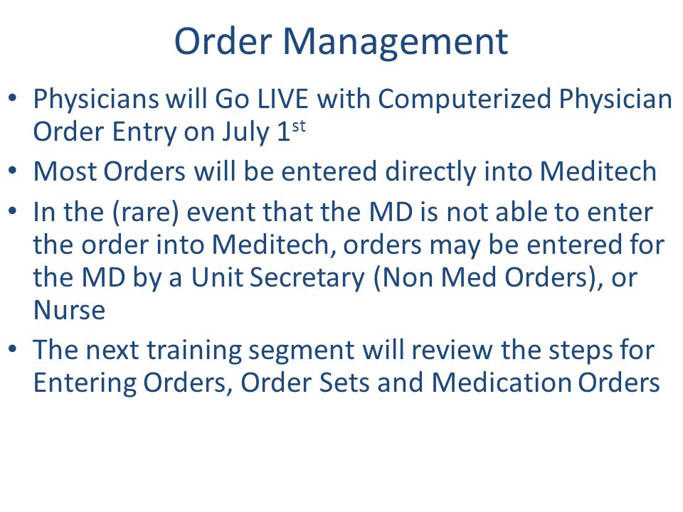 Order Management Physicians will Go LIVE with Computerized Physician Order Entry on July 1st. Most Orders will be entered directly into Meditech.