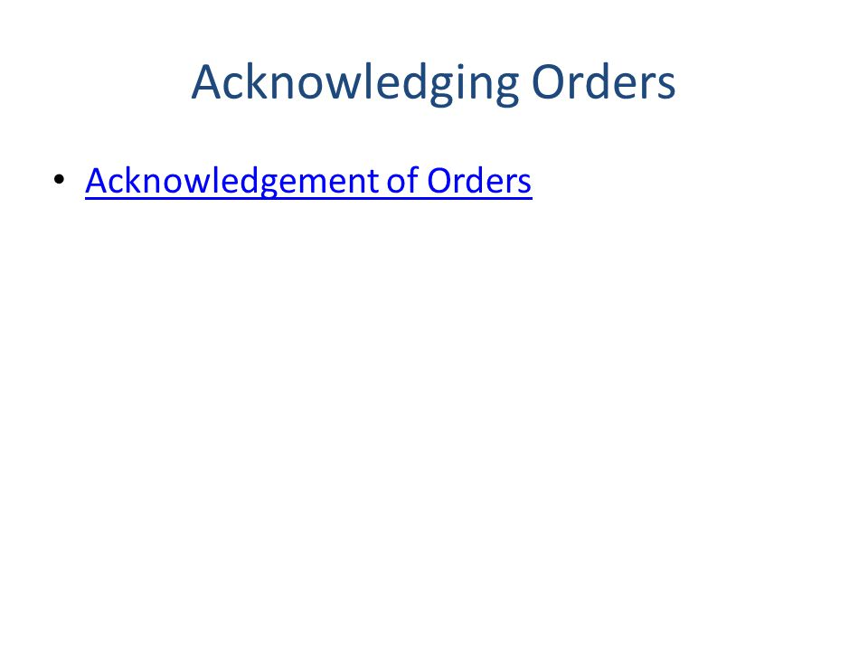 Acknowledging Orders Acknowledgement of Orders