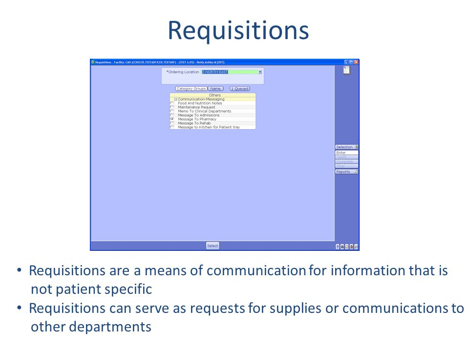 Requisitions Requisitions are a means of communication for information that is. not patient specific.