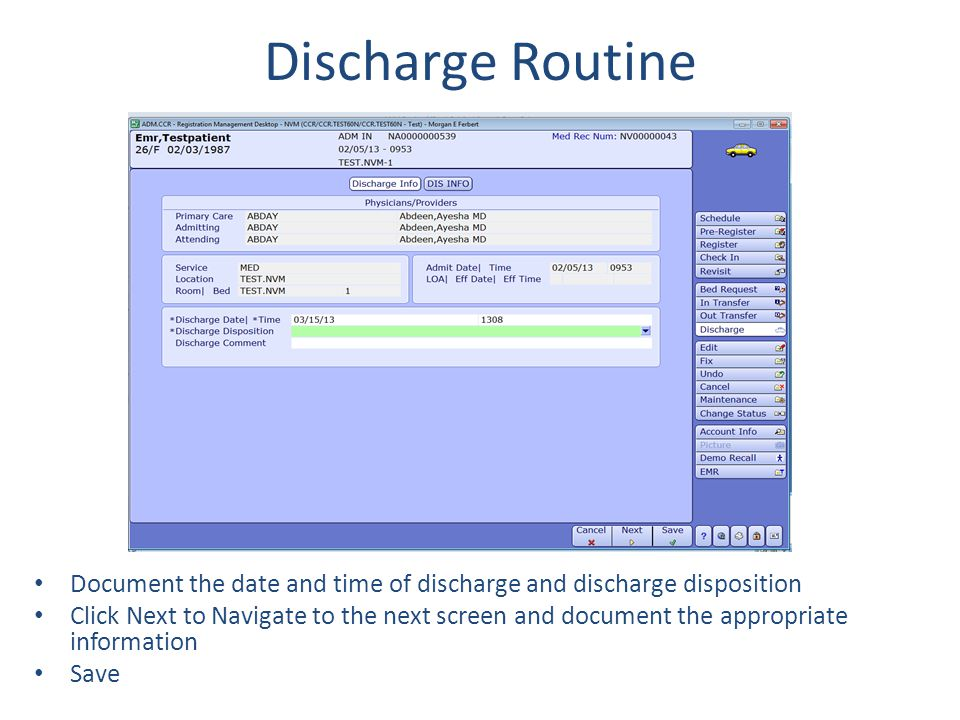 Discharge Routine Document the date and time of discharge and discharge disposition.