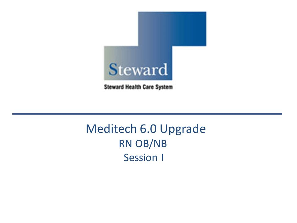 Meditech 6.0 Upgrade RN OB/NB Session I 2