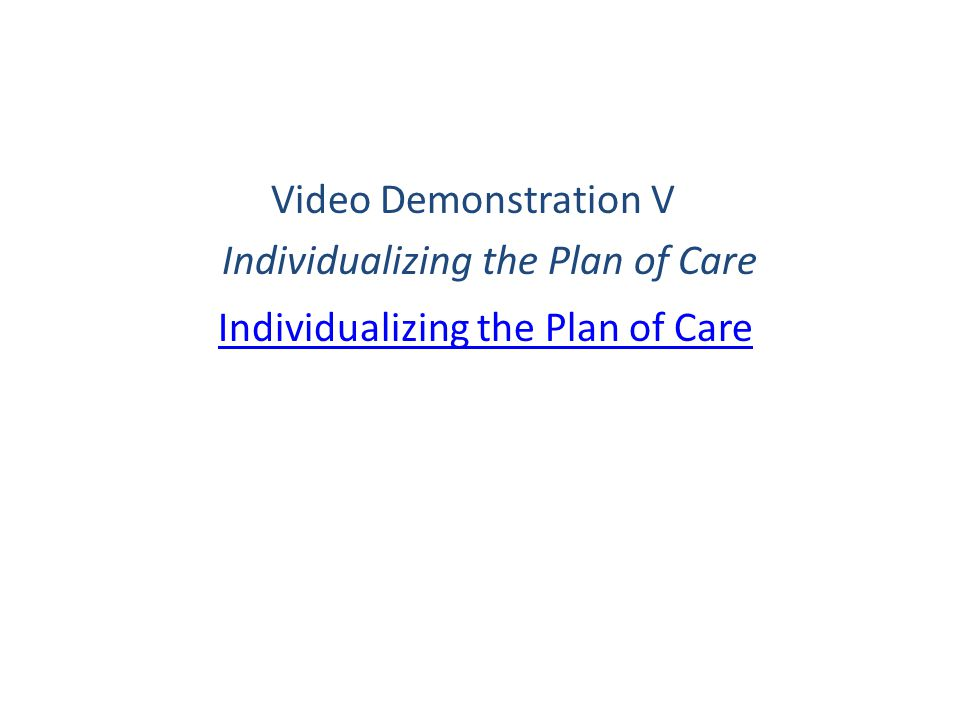Video Demonstration V Individualizing the Plan of Care