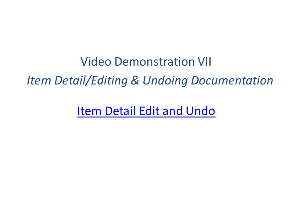 Video Demonstration VII Item Detail/Editing & Undoing Documentation