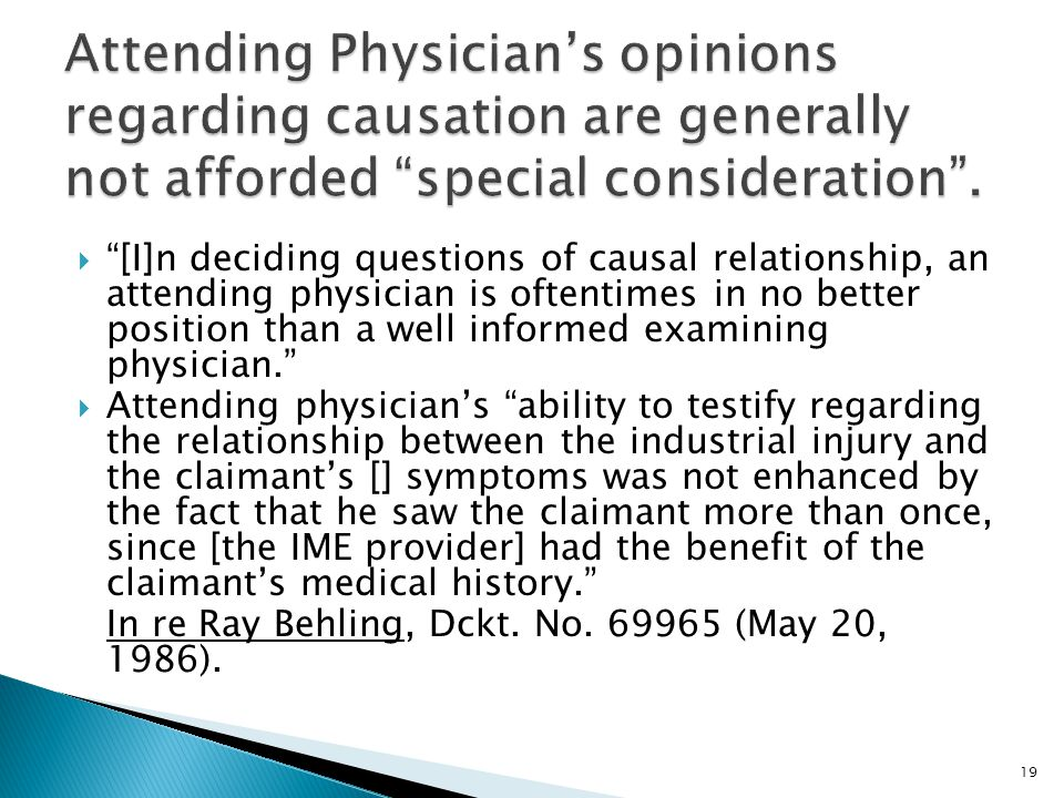 Attending Physician's opinions regarding causation are generally not afforded special consideration .