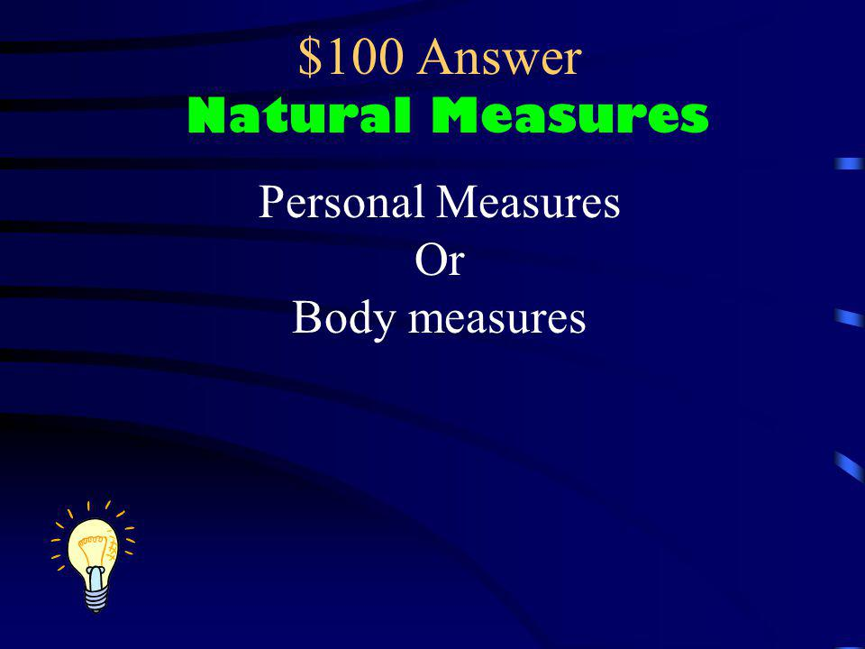 $100 Answer Natural Measures