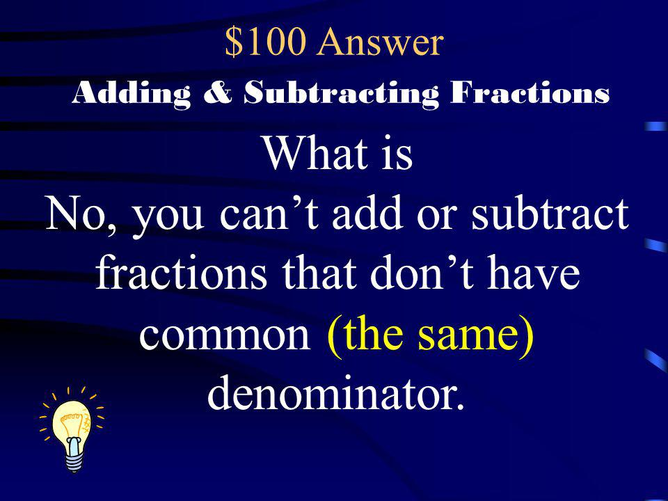 $100 Answer Adding & Subtracting Fractions