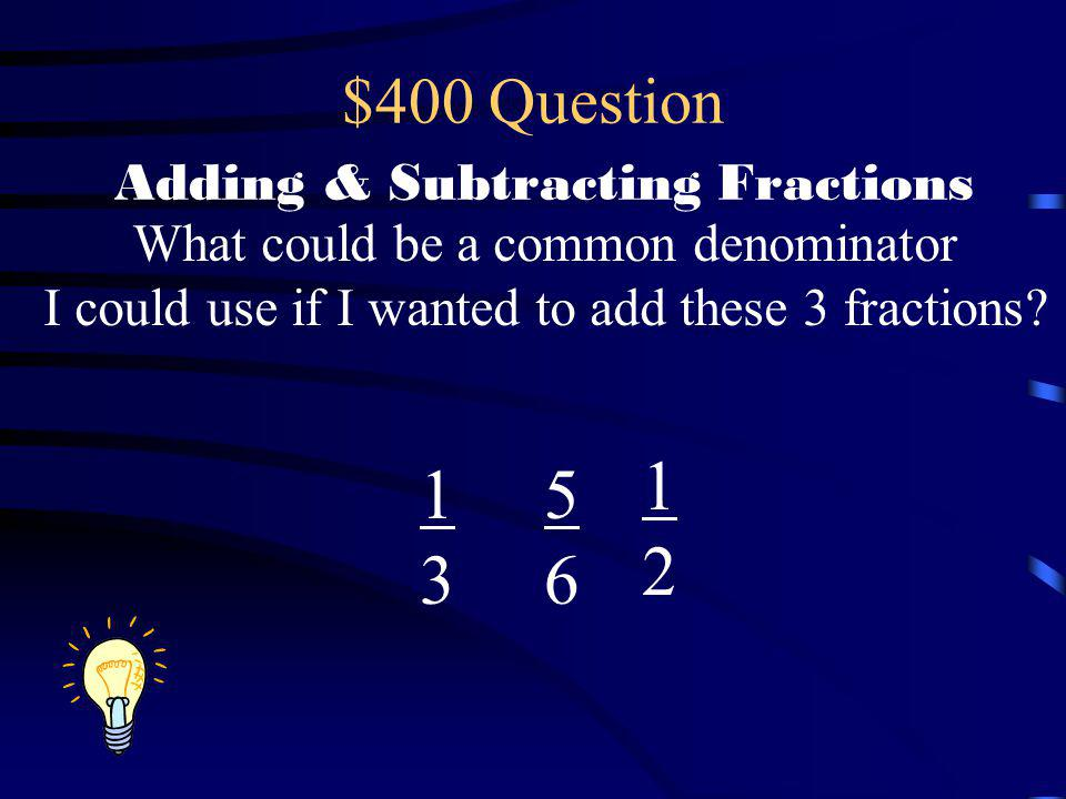 $400 Question Adding & Subtracting Fractions