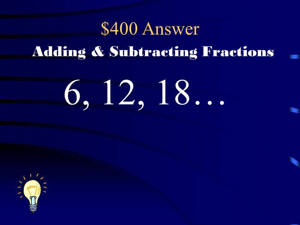 $400 Answer Adding & Subtracting Fractions