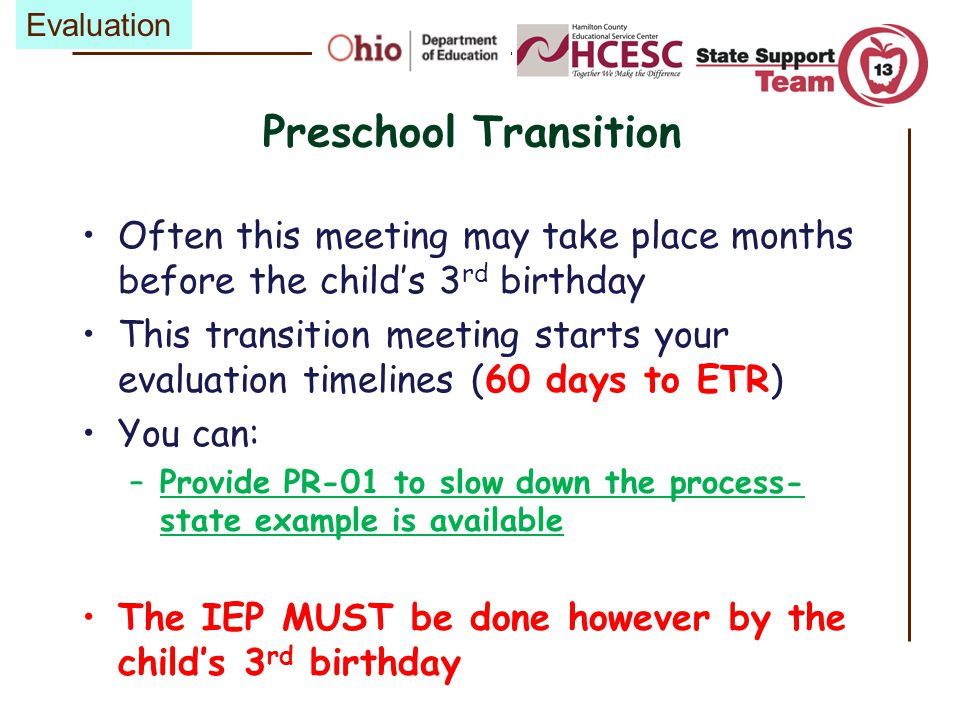 Evaluation Preschool Transition. Often this meeting may take place months before the child's 3rd birthday.