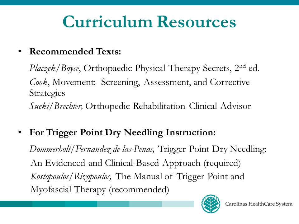 Curriculum Resources Recommended Texts: Placzek/Boyce, Orthopaedic Physical Therapy Secrets, 2nd ed.