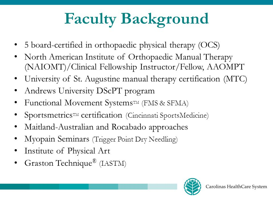 Faculty Background 5 board-certified in orthopaedic physical therapy (OCS)
