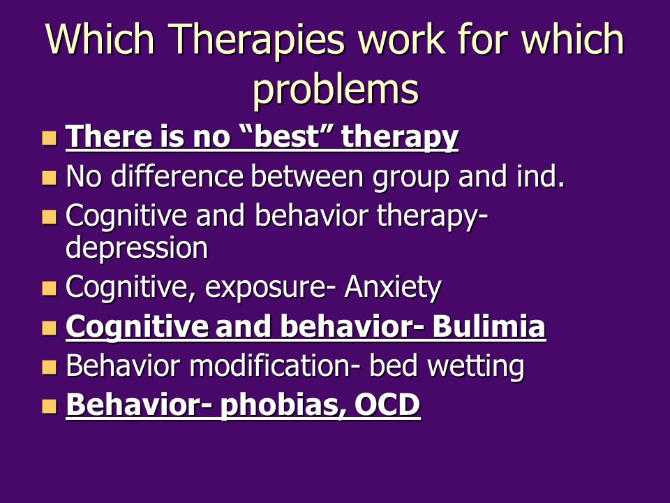 Which Therapies work for which problems