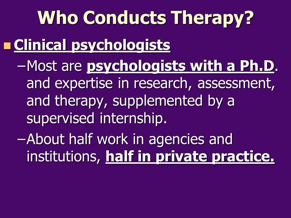 Who Conducts Therapy Clinical psychologists