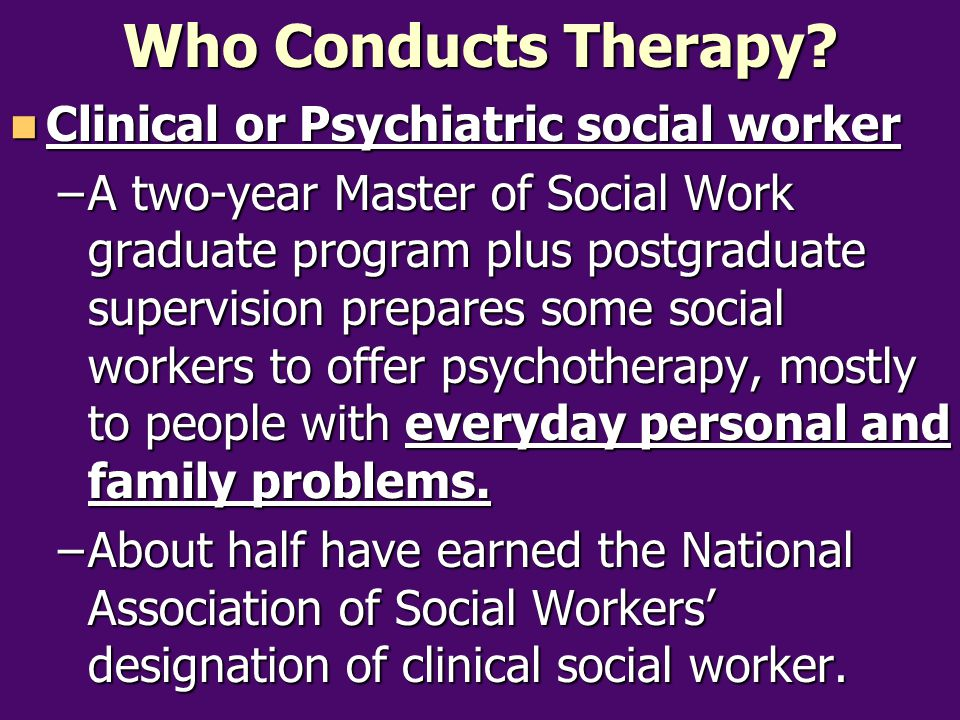 Who Conducts Therapy Clinical or Psychiatric social worker