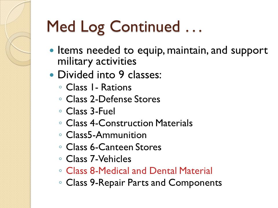 Med Log Continued . . . Items needed to equip, maintain, and support military activities. Divided into 9 classes: