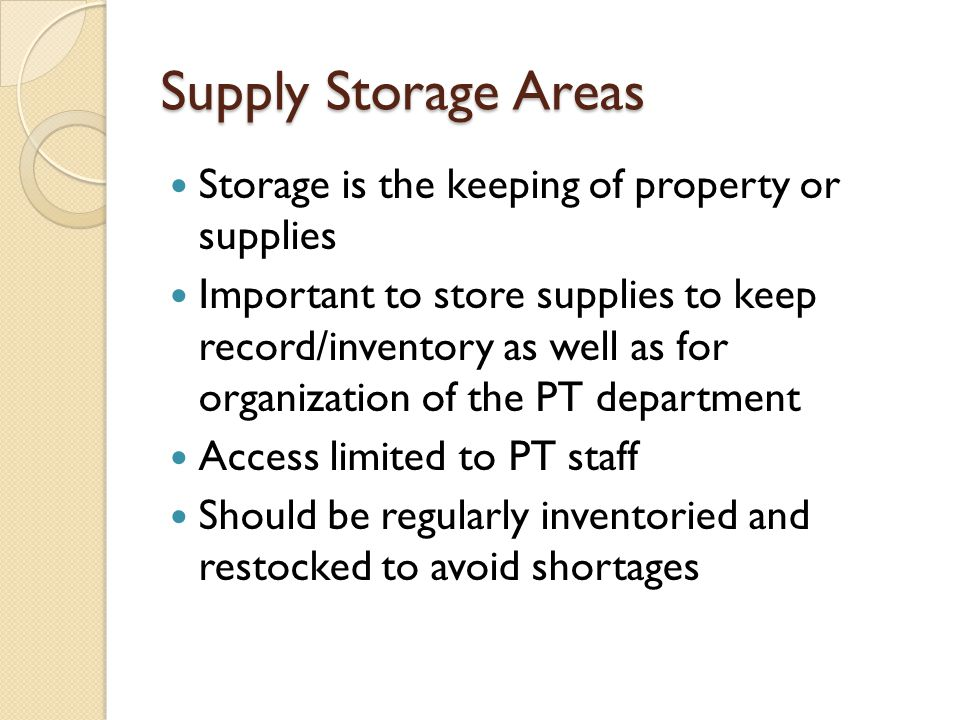 Supply Storage Areas Storage is the keeping of property or supplies