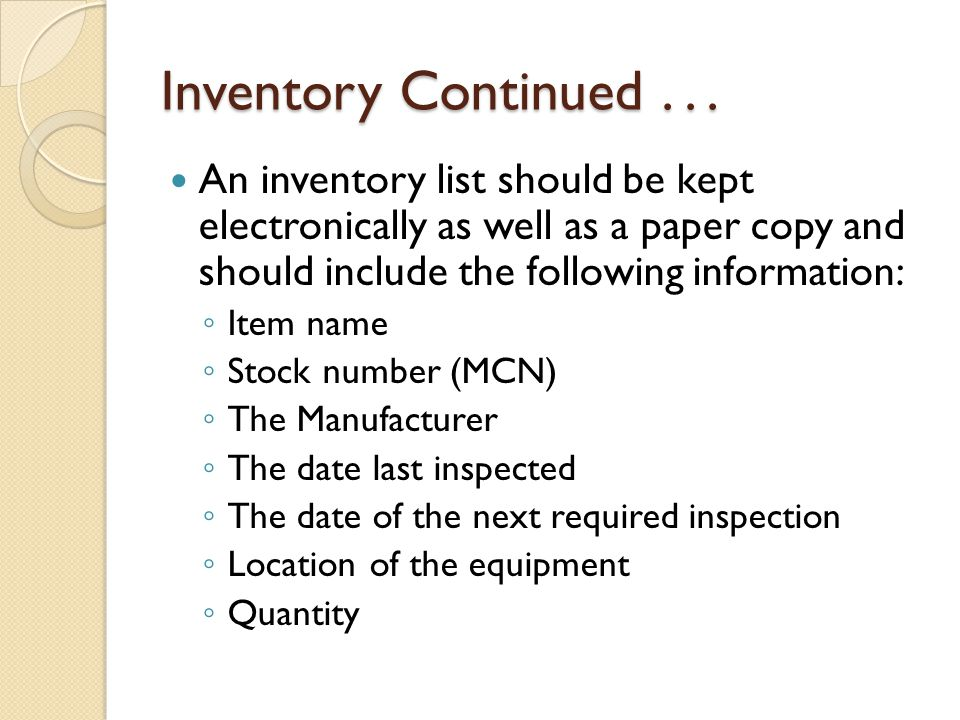 Inventory Continued . . . An inventory list should be kept electronically as well as a paper copy and should include the following information: