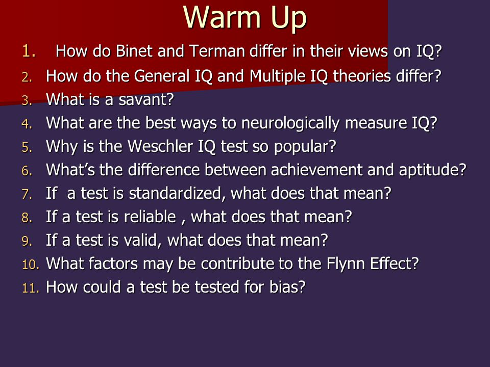 Warm Up How do Binet and Terman differ in their views on IQ