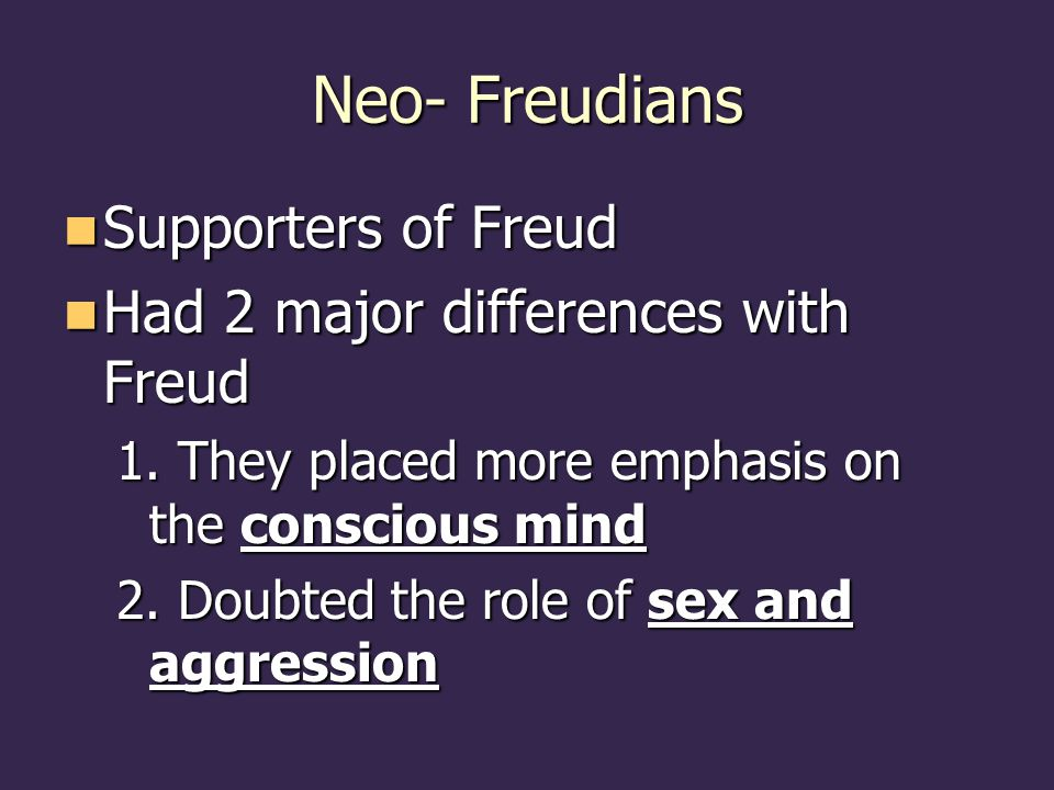 Neo- Freudians Supporters of Freud Had 2 major differences with Freud