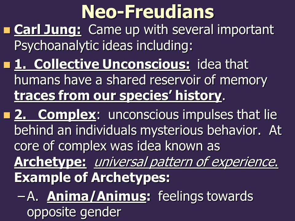 Neo-Freudians Carl Jung: Came up with several important Psychoanalytic ideas including: