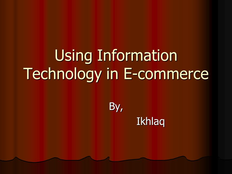 Using Information Technology in E-commerce