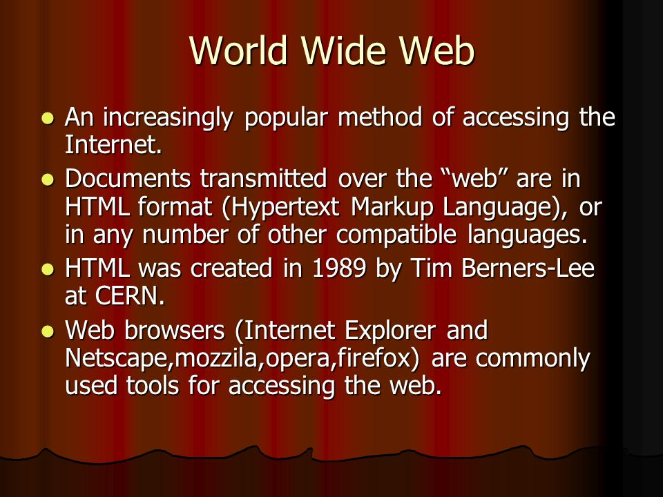 World Wide Web An increasingly popular method of accessing the Internet.