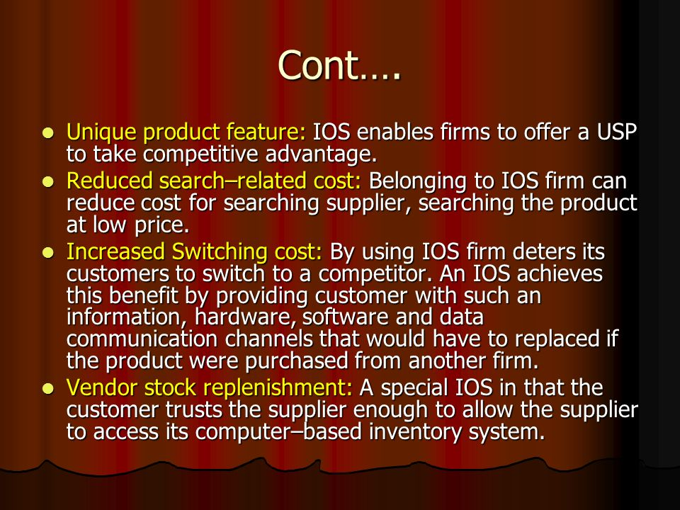Cont…. Unique product feature: IOS enables firms to offer a USP to take competitive advantage.
